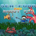 Sea Food And Shoot It